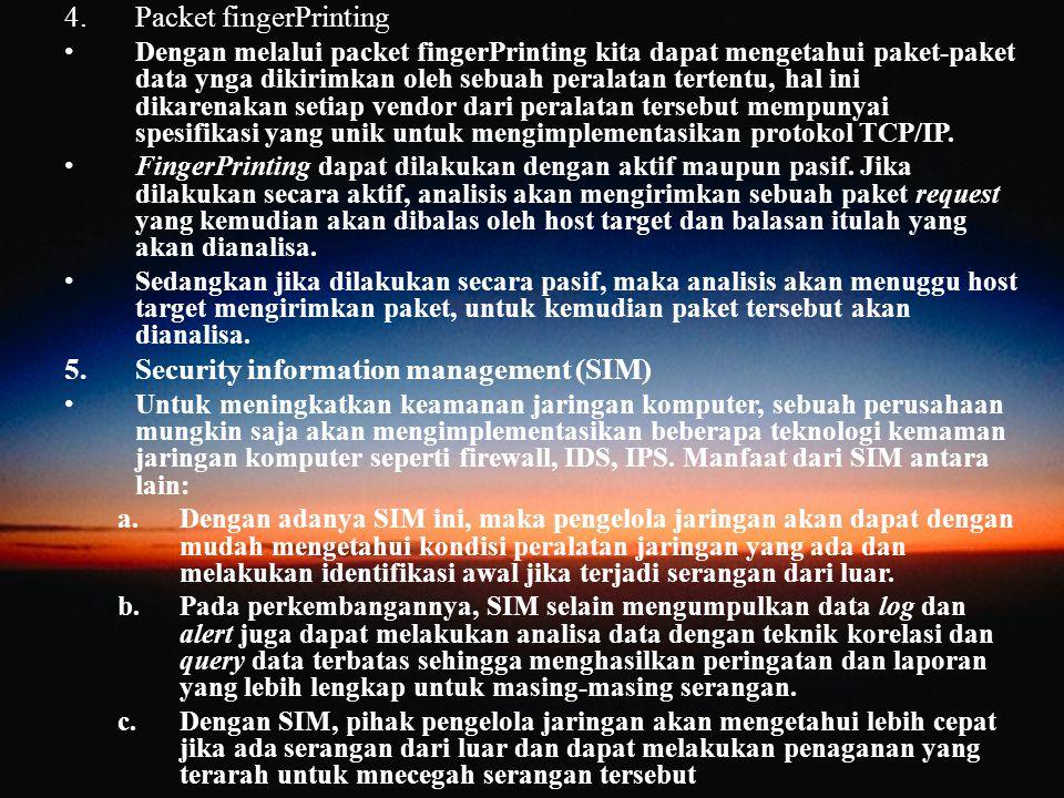 4.Packet fingerPrinting Dengan melalui packet fingerPrinting kita dapat mengetahui paket-paket data ynga dikirimkan oleh sebuah peralatan tertentu, ha