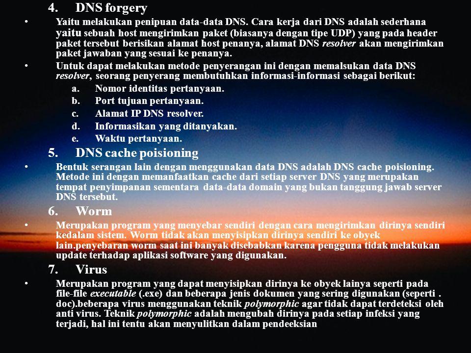 4.DNS forgery Yaitu melakukan penipuan data-data DNS. Cara kerja dari DNS adalah sederhana yaitu sebuah host mengirimkan paket (biasanya dengan tipe U