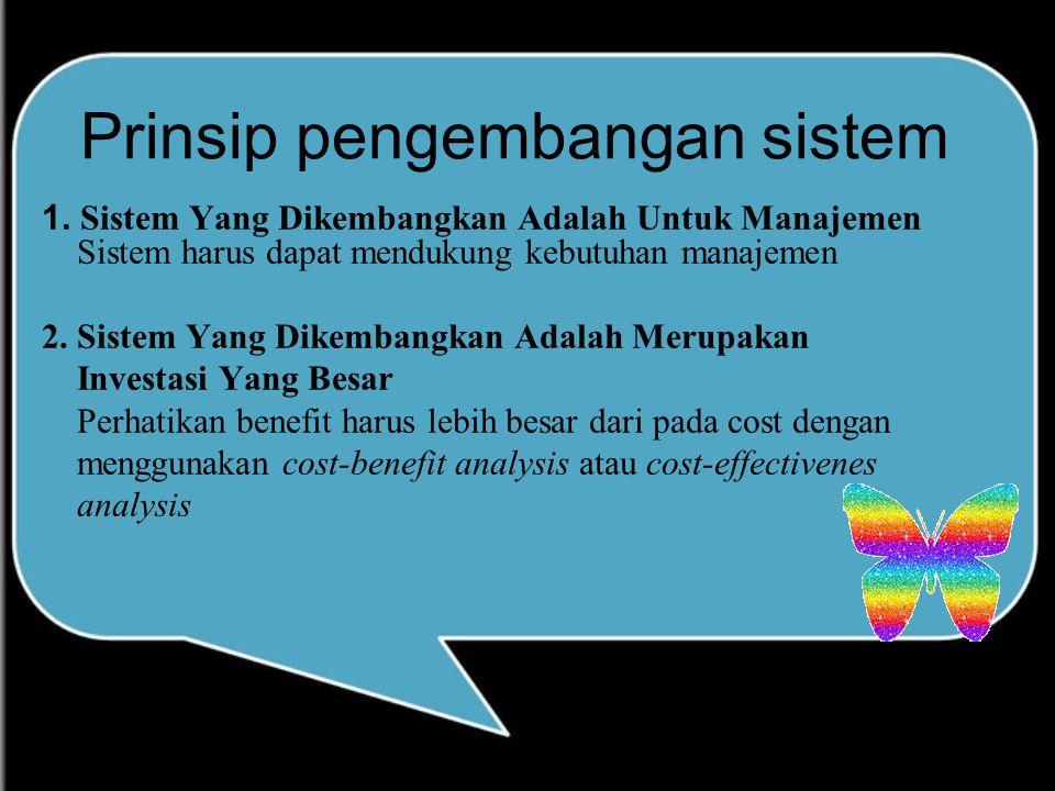 Prinsip pengembangan sistem 1. Sistem Yang Dikembangkan Adalah Untuk Manajemen Sistem harus dapat mendukung kebutuhan manajemen 2. Sistem Yang Dikemba
