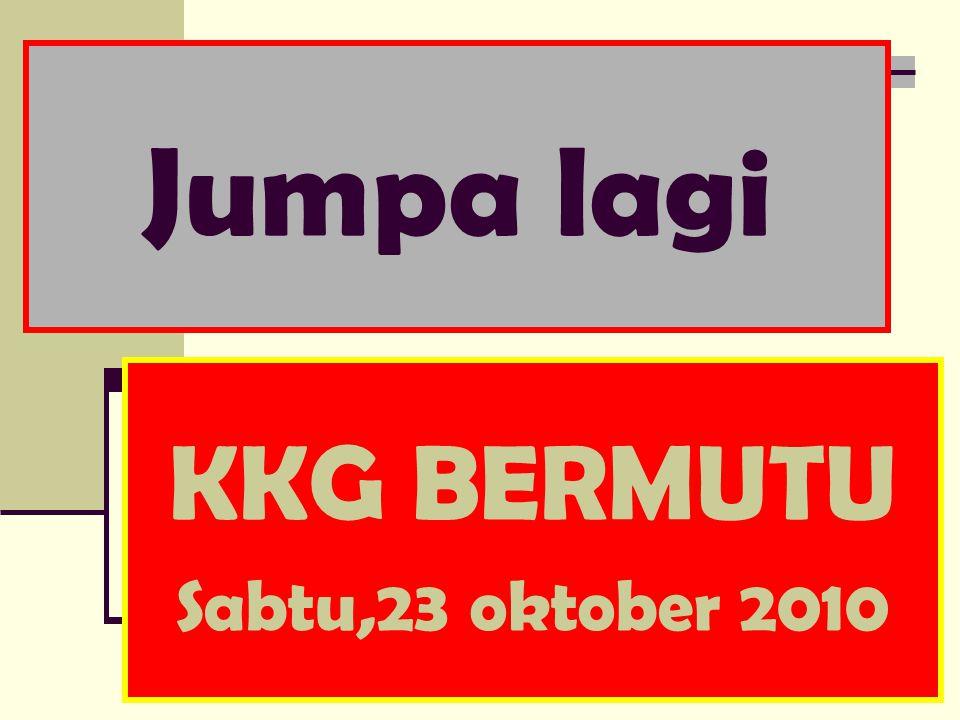 Jumpa lagi KKG BERMUTU Sabtu,23 oktober 2010