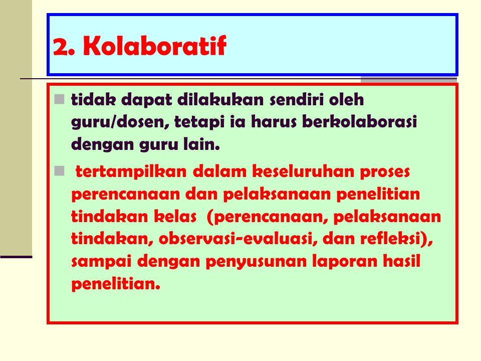 2. Kolaboratif tidak dapat dilakukan sendiri oleh guru/dosen, tetapi ia harus berkolaborasi dengan guru lain. tertampilkan dalam keseluruhan proses pe