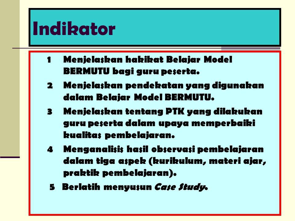 Indikator 1Menjelaskan hakikat Belajar Model BERMUTU bagi guru peserta.