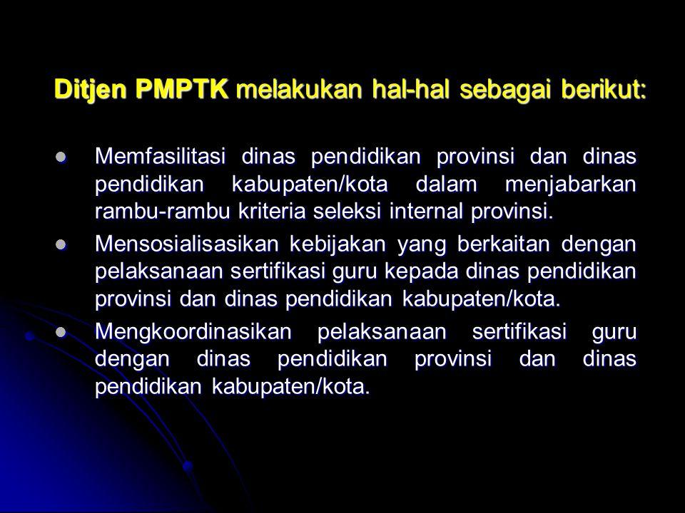 Ditjen PMPTK melakukan hal-hal sebagai berikut: Mengidentifikasi dan mengolah data untuk menetapkan kuota peserta sertifikasi guru di lingkungan Depdiknas di setiap kabupaten/kota.