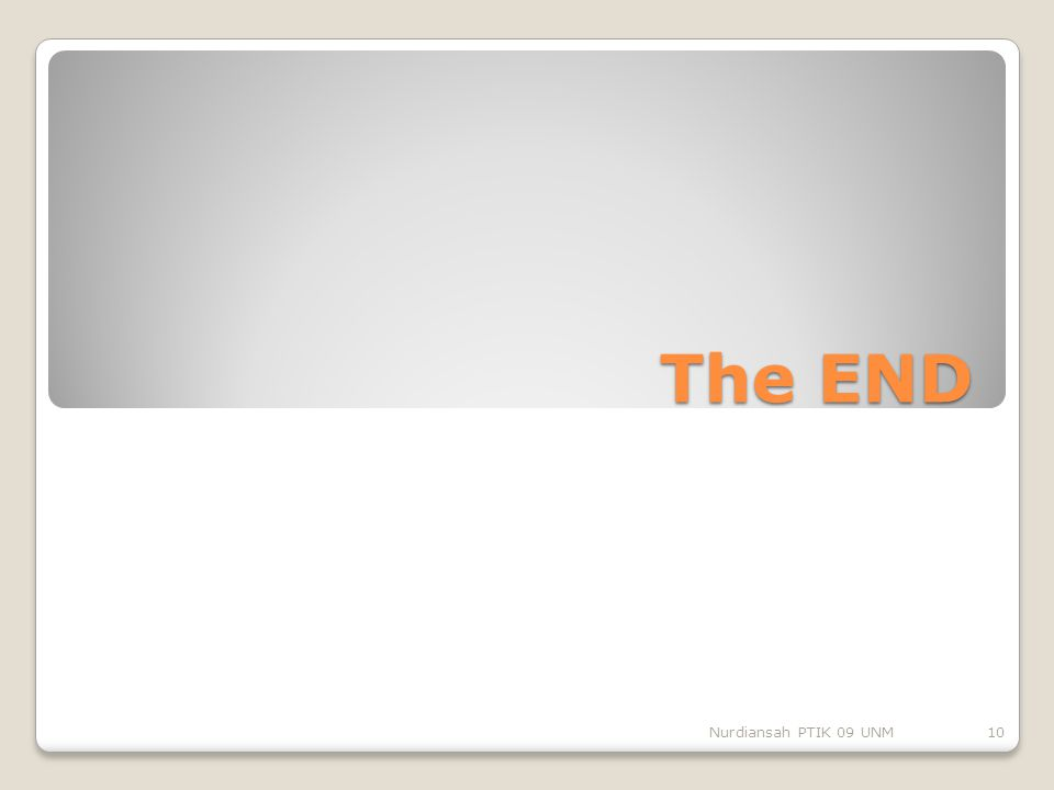 The END Nurdiansah PTIK 09 UNM10