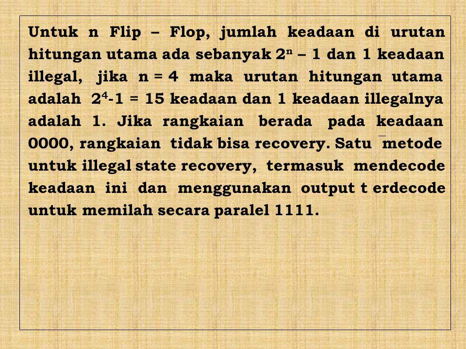 Untuk n Flip – Flop, jumlah keadaan di urutan hitungan utama ada sebanyak 2 n – 1 dan 1 keadaan illegal, jika n = 4 maka urutan hitungan utama adalah