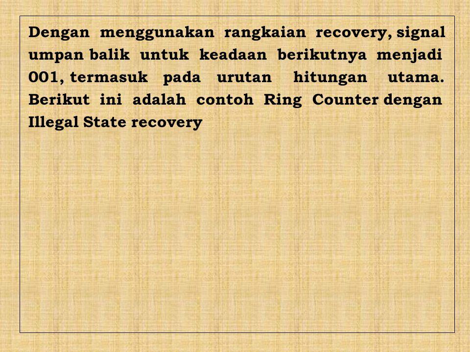 Dengan menggunakan rangkaian recovery, signal umpan balik untuk keadaan berikutnya menjadi 001, termasuk pada urutan hitungan utama. Berikut ini adala