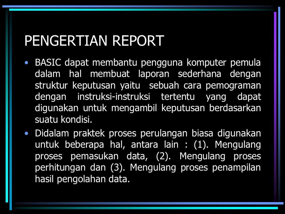 PENGERTIAN REPORT BASIC dapat membantu pengguna komputer pemula dalam hal membuat laporan sederhana dengan struktur keputusan yaitu sebuah cara pemogr