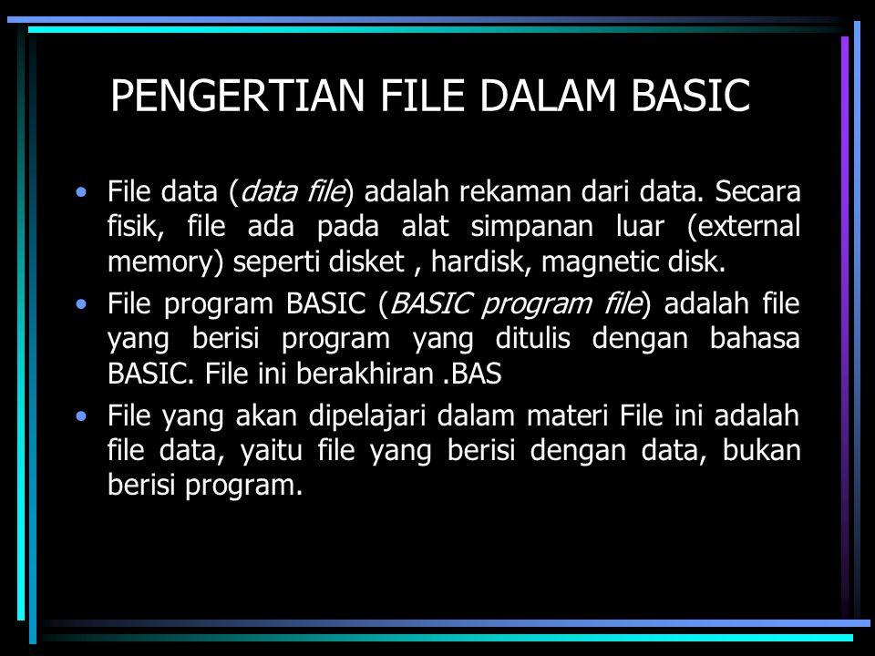 PENGERTIAN FILE DALAM BASIC File data (data file) adalah rekaman dari data. Secara fisik, file ada pada alat simpanan luar (external memory) seperti d