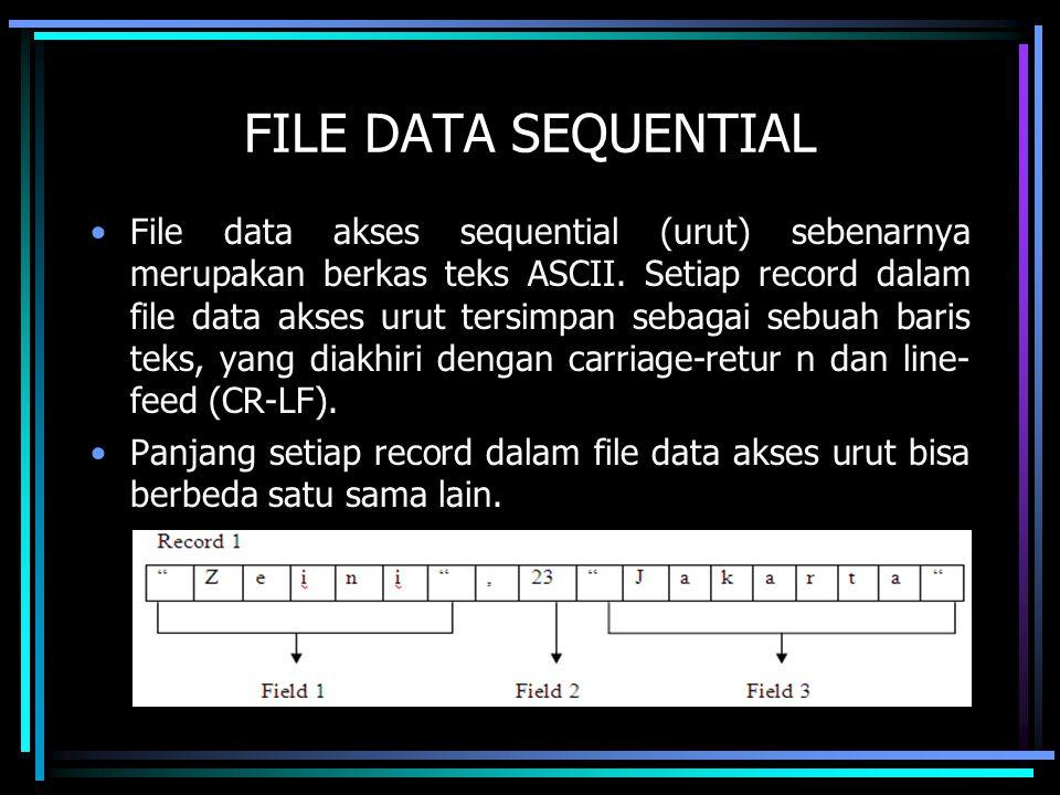 FILE DATA SEQUENTIAL File data akses sequential (urut) sebenarnya merupakan berkas teks ASCII. Setiap record dalam file data akses urut tersimpan seba