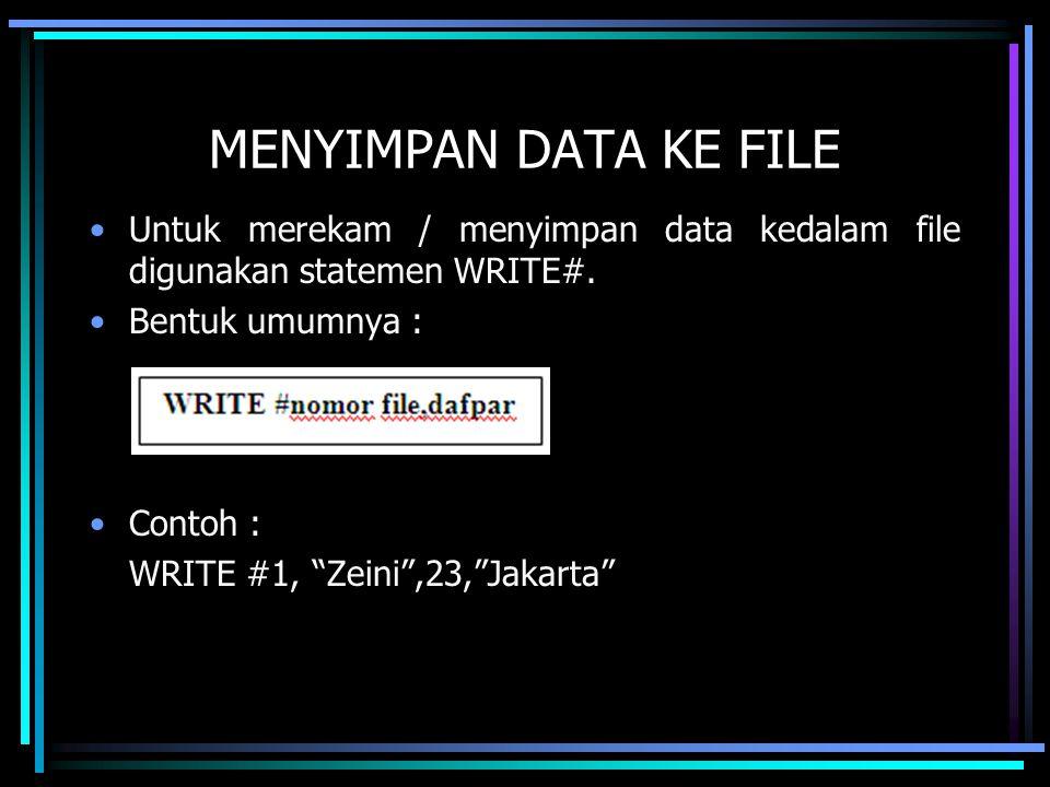 """MENYIMPAN DATA KE FILE Untuk merekam / menyimpan data kedalam file digunakan statemen WRITE#. Bentuk umumnya : Contoh : WRITE #1, """"Zeini"""",23,""""Jakarta"""""""