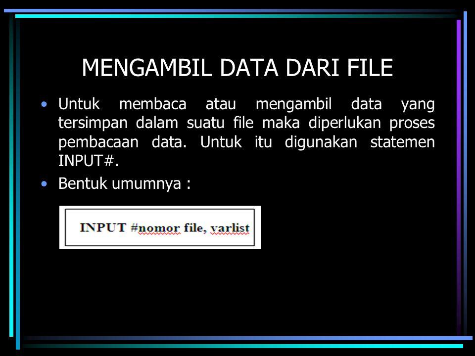 MENGAMBIL DATA DARI FILE Untuk membaca atau mengambil data yang tersimpan dalam suatu file maka diperlukan proses pembacaan data. Untuk itu digunakan