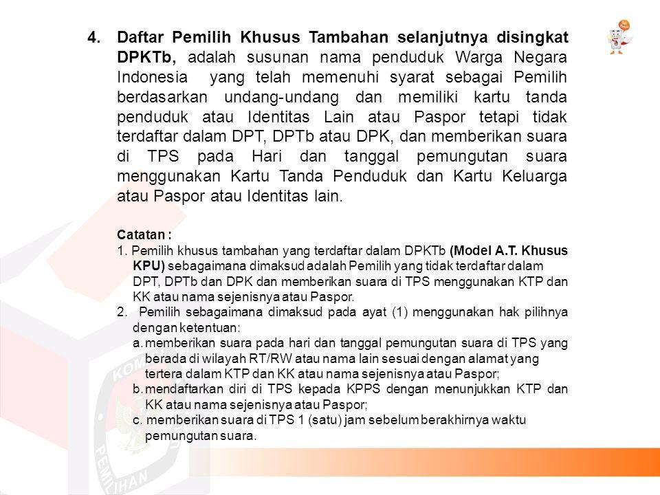 4. Daftar Pemilih Khusus Tambahan selanjutnya disingkat DPKTb, adalah susunan nama penduduk Warga Negara Indonesia yang telah memenuhi syarat sebagai