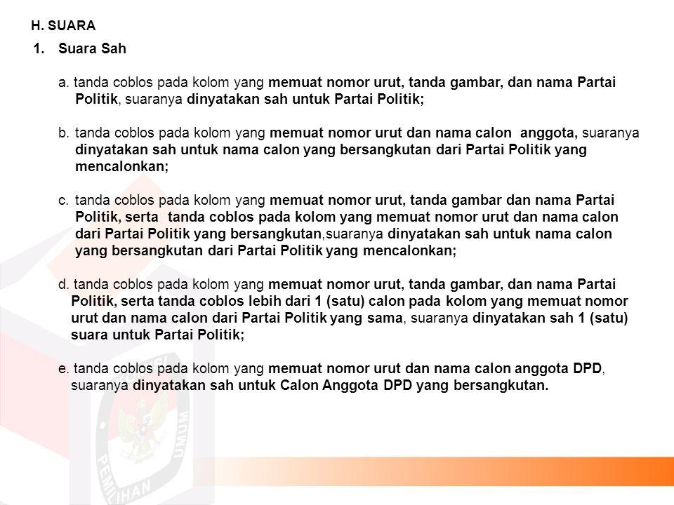 H. SUARA 1.Suara Sah a. tanda coblos pada kolom yang memuat nomor urut, tanda gambar, dan nama Partai Politik, suaranya dinyatakan sah untuk Partai Po
