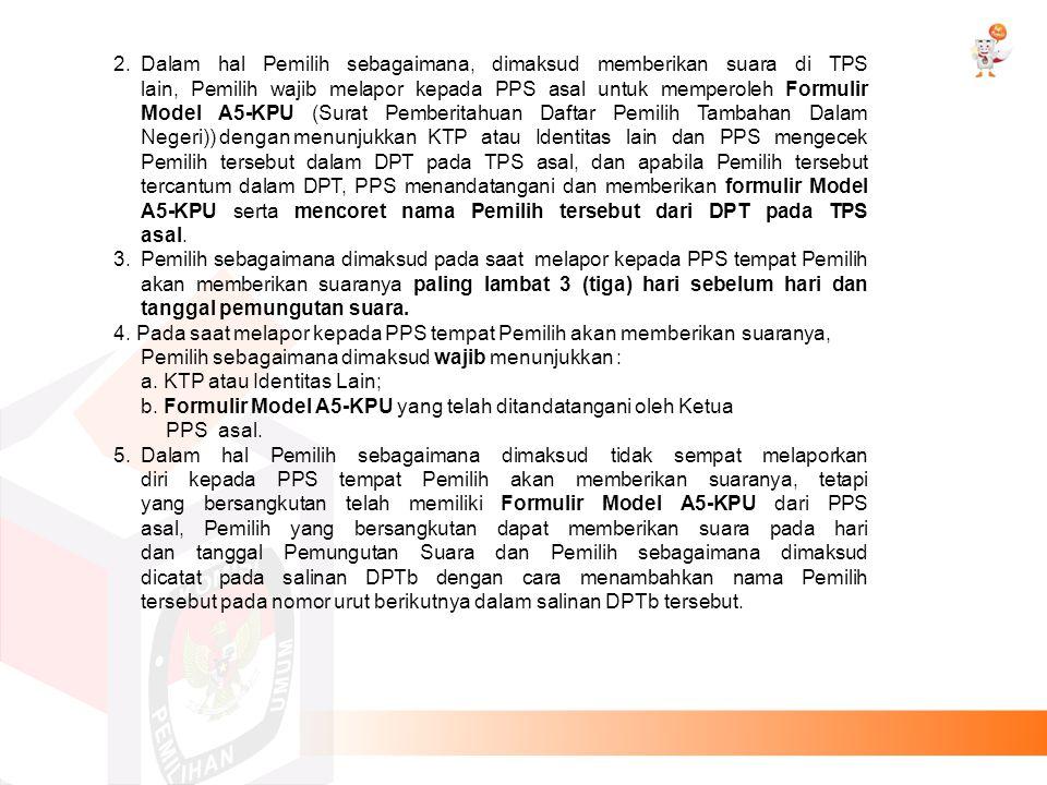2.Dalam hal Pemilih sebagaimana, dimaksud memberikan suara di TPS lain, Pemilih wajib melapor kepada PPS asal untuk memperoleh Formulir Model A5-KPU (
