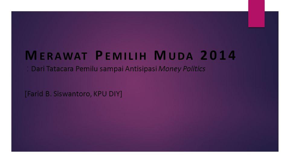 M ERAWAT P EMILIH M UDA 2014 : Dari Tatacara Pemilu sampai Antisipasi Money Politics [Farid B. Siswantoro, KPU DIY]