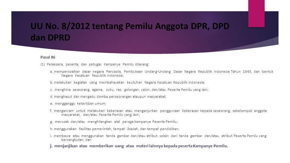 UU No. 8/2012 tentang Pemilu Anggota DPR, DPD dan DPRD Pasal 86 (1) Pelaksana, peserta, dan petugas Kampanye Pemilu dilarang: a. mempersoalkan dasar n