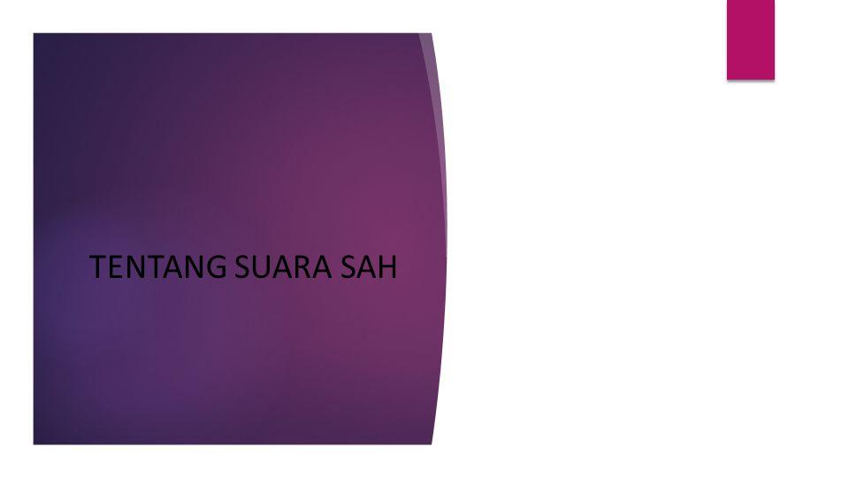 TENTANG SUARA SAH