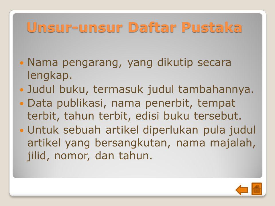 Unsur-unsur Daftar Pustaka Nama pengarang, yang dikutip secara lengkap. Judul buku, termasuk judul tambahannya. Data publikasi, nama penerbit, tempat