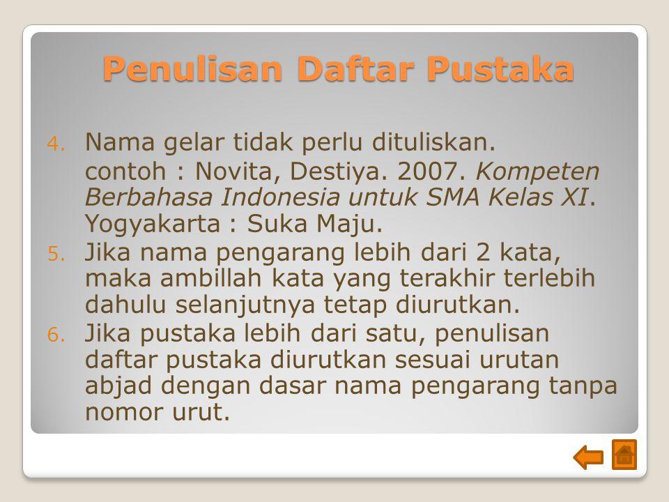 Penulisan Daftar Pustaka 4. Nama gelar tidak perlu dituliskan. contoh : Novita, Destiya. 2007. Kompeten Berbahasa Indonesia untuk SMA Kelas XI. Yogyak