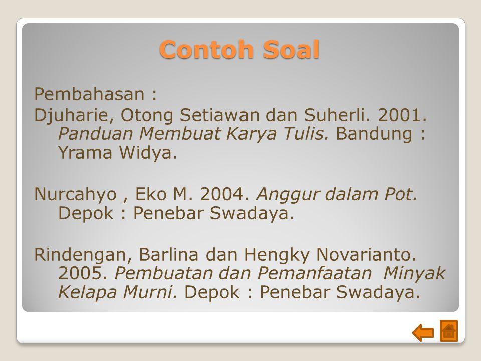 Contoh Soal Pembahasan : Djuharie, Otong Setiawan dan Suherli. 2001. Panduan Membuat Karya Tulis. Bandung : Yrama Widya. Nurcahyo, Eko M. 2004. Anggur