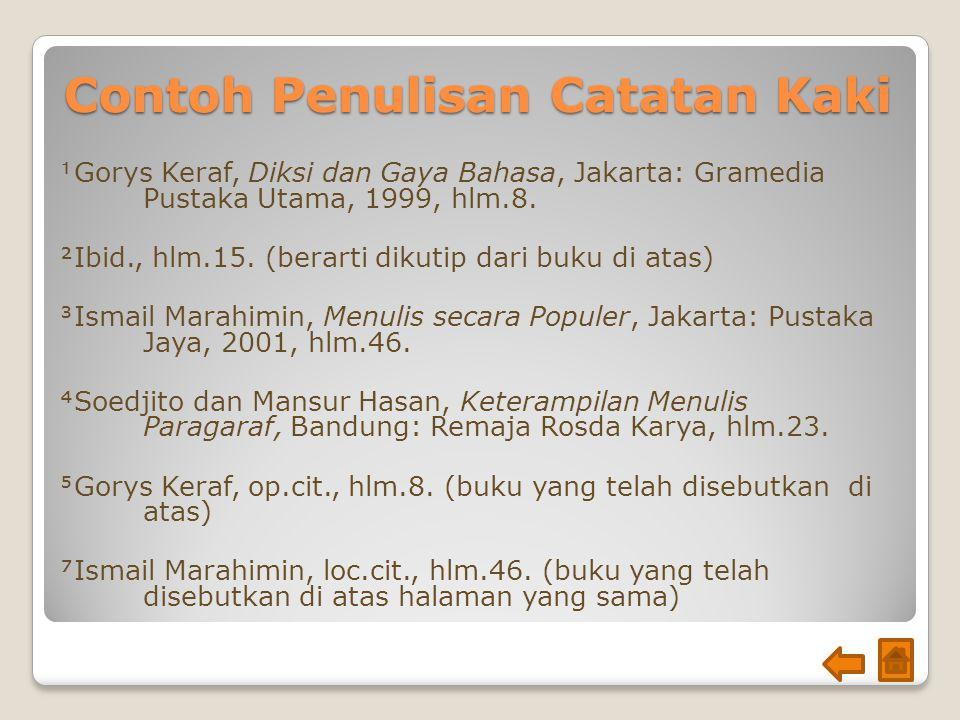 Contoh Penulisan Catatan Kaki Gorys Keraf, Diksi dan Gaya Bahasa, Jakarta: Gramedia Pustaka Utama, 1999, hlm.8. Ibid., hlm.15. (berarti dikutip dari