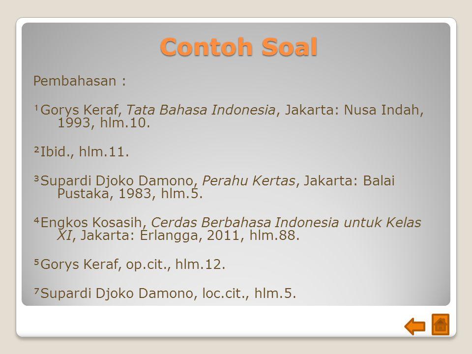 Contoh Soal Pembahasan : Gorys Keraf, Tata Bahasa Indonesia, Jakarta: Nusa Indah, 1993, hlm.10. Ibid., hlm.11. Supardi Djoko Damono, Perahu Kertas,