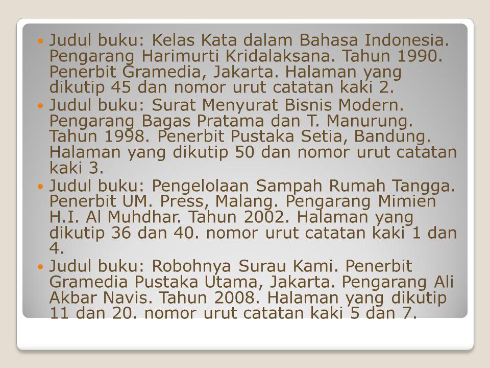 Judul buku: Kelas Kata dalam Bahasa Indonesia. Pengarang Harimurti Kridalaksana. Tahun 1990. Penerbit Gramedia, Jakarta. Halaman yang dikutip 45 dan n