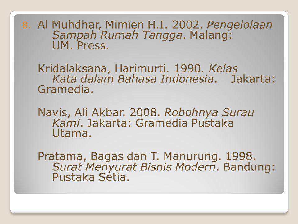 8. Al Muhdhar, Mimien H.I. 2002. Pengelolaan Sampah Rumah Tangga. Malang: UM. Press. Kridalaksana, Harimurti. 1990. Kelas Kata dalam Bahasa Indonesia.