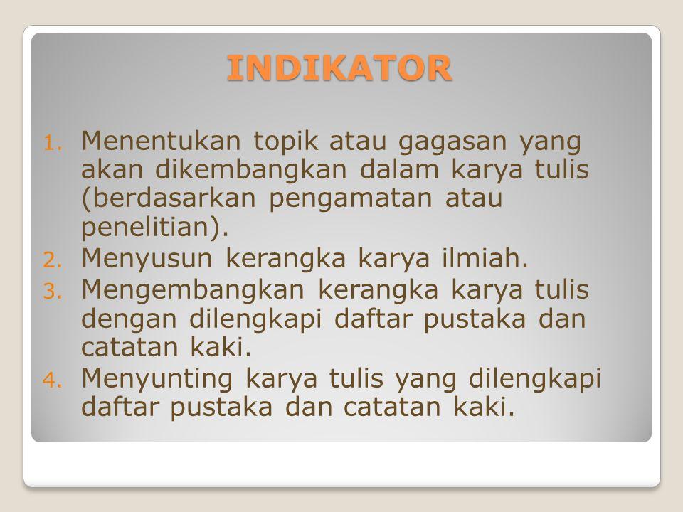 INDIKATOR 1. Menentukan topik atau gagasan yang akan dikembangkan dalam karya tulis (berdasarkan pengamatan atau penelitian). 2. Menyusun kerangka kar