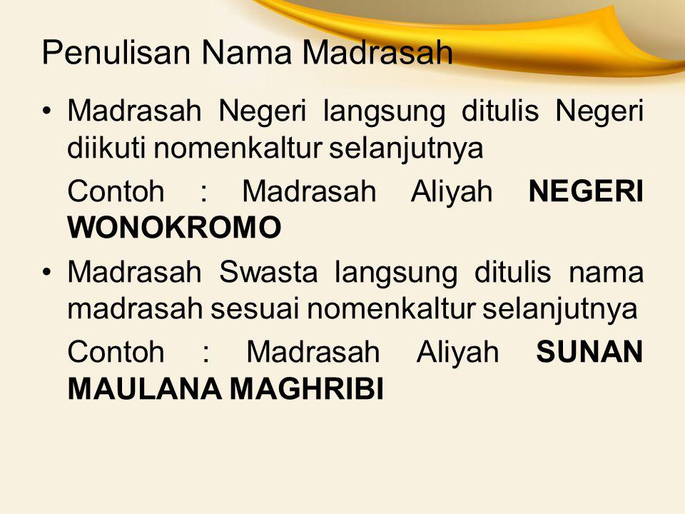 Penulisan Nama Madrasah Madrasah Negeri langsung ditulis Negeri diikuti nomenkaltur selanjutnya Contoh : Madrasah Aliyah NEGERI WONOKROMO Madrasah Swa