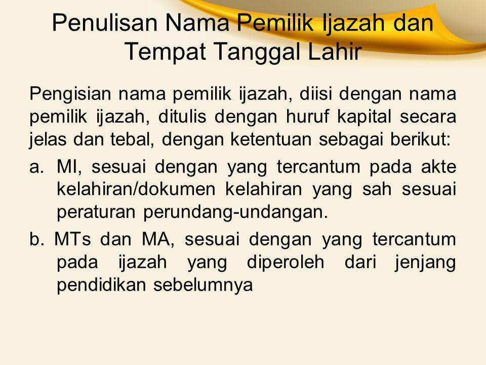Penulisan Nama Pemilik Ijazah dan Tempat Tanggal Lahir Pengisian nama pemilik ijazah, diisi dengan nama pemilik ijazah, ditulis dengan huruf kapital s