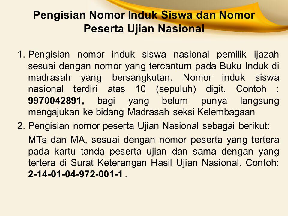 Pengisian Nomor Induk Siswa dan Nomor Peserta Ujian Nasional 1.Pengisian nomor induk siswa nasional pemilik ijazah sesuai dengan nomor yang tercantum