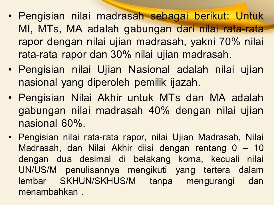 Pengisian nilai madrasah sebagai berikut: Untuk MI, MTs, MA adalah gabungan dari nilai rata-rata rapor dengan nilai ujian madrasah, yakni 70% nilai ra