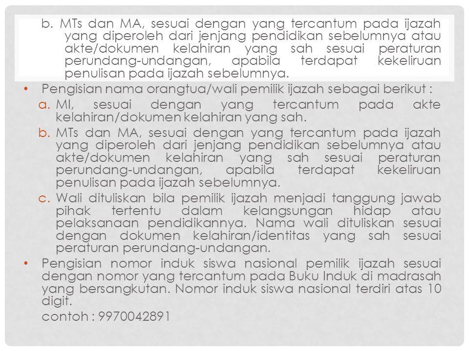 b. MTs dan MA, sesuai dengan yang tercantum pada ijazah yang diperoleh dari jenjang pendidikan sebelumnya atau akte/dokumen kelahiran yang sah sesuai