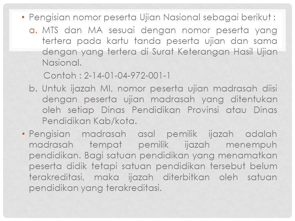 Pengisian nomor peserta Ujian Nasional sebagai berikut : a.MTS dan MA sesuai dengan nomor peserta yang tertera pada kartu tanda peserta ujian dan sama dengan yang tertera di Surat Keterangan Hasil Ujian Nasional.