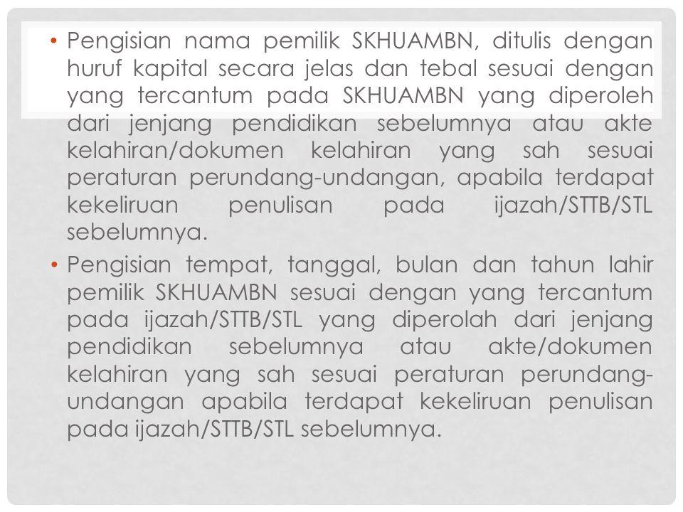 Pengisian nama pemilik SKHUAMBN, ditulis dengan huruf kapital secara jelas dan tebal sesuai dengan yang tercantum pada SKHUAMBN yang diperoleh dari je