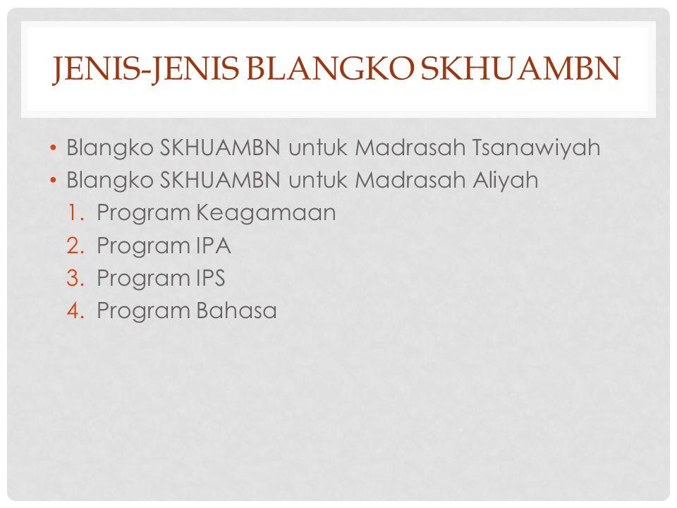 Blangko SKHUAMBN untuk Madrasah Tsanawiyah Blangko SKHUAMBN untuk Madrasah Aliyah 1.Program Keagamaan 2.Program IPA 3.Program IPS 4.Program Bahasa JEN