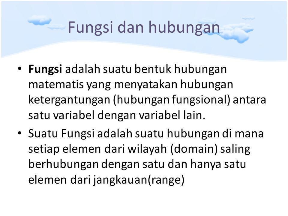 Fungsi dan hubungan Fungsi adalah suatu bentuk hubungan matematis yang menyatakan hubungan ketergantungan (hubungan fungsional) antara satu variabel dengan variabel lain.