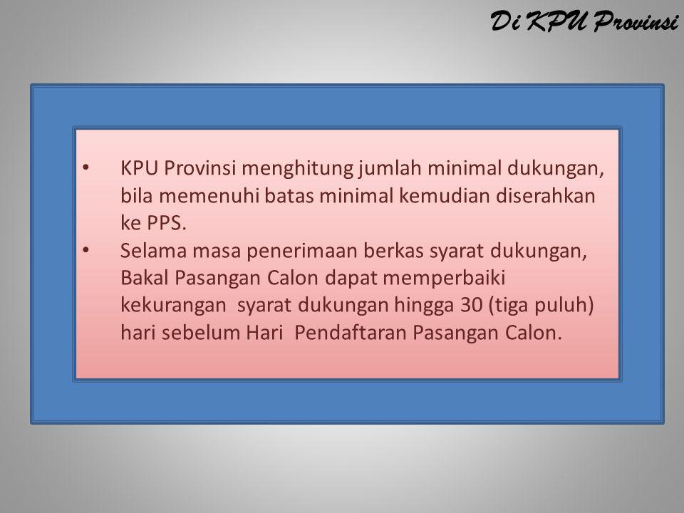 KPU Provinsi menghitung jumlah minimal dukungan, bila memenuhi batas minimal kemudian diserahkan ke PPS. Selama masa penerimaan berkas syarat dukungan