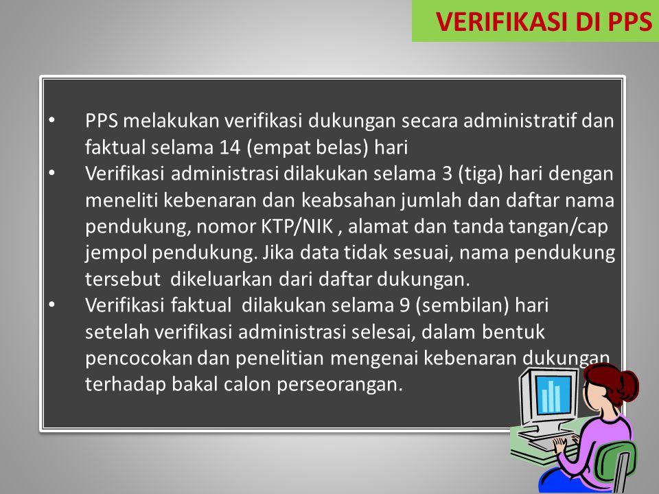 PPS melakukan verifikasi dukungan secara administratif dan faktual selama 14 (empat belas) hari Verifikasi administrasi dilakukan selama 3 (tiga) hari