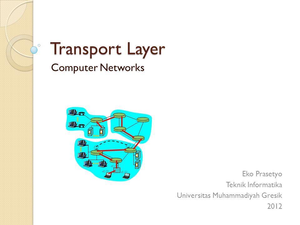 Transport Layer Computer Networks Eko Prasetyo Teknik Informatika Universitas Muhammadiyah Gresik 2012