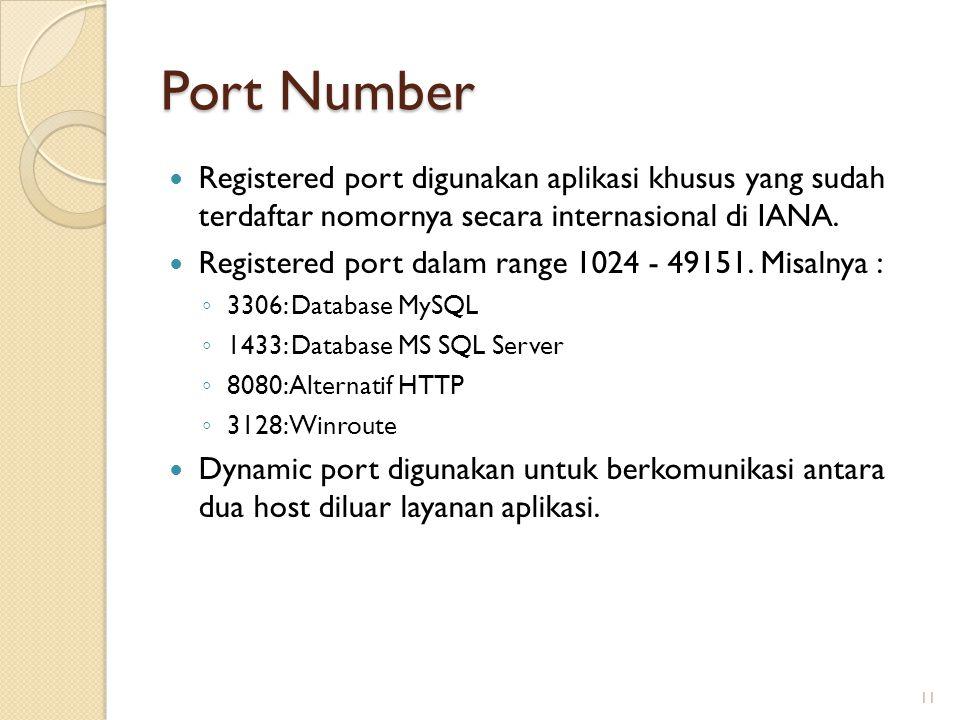 Port Number Registered port digunakan aplikasi khusus yang sudah terdaftar nomornya secara internasional di IANA. Registered port dalam range 1024 - 4