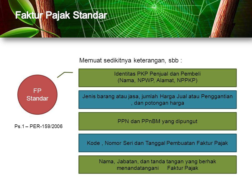 FP Standar Identitas PKP Penjual dan Pembeli (Nama, NPWP, Alamat, NPPKP) Memuat sedikitnya keterangan, sbb : Jenis barang atau jasa, jumlah Harga Jual
