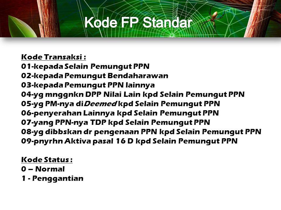 Kode Transaksi : 01-kepada Selain Pemungut PPN 02-kepada Pemungut Bendaharawan 03-kepada Pemungut PPN lainnya 04-yg mnggnkn DPP Nilai Lain kpd Selain