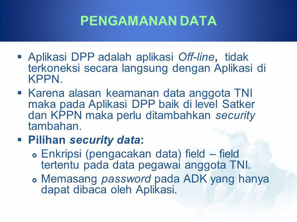  Aplikasi DPP adalah aplikasi Off-line, tidak terkoneksi secara langsung dengan Aplikasi di KPPN.  Karena alasan keamanan data anggota TNI maka pada