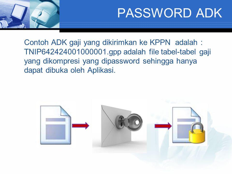 PASSWORD ADK Contoh ADK gaji yang dikirimkan ke KPPN adalah : TNIP642424001000001.gpp adalah file tabel-tabel gaji yang dikompresi yang dipassword sehingga hanya dapat dibuka oleh Aplikasi.