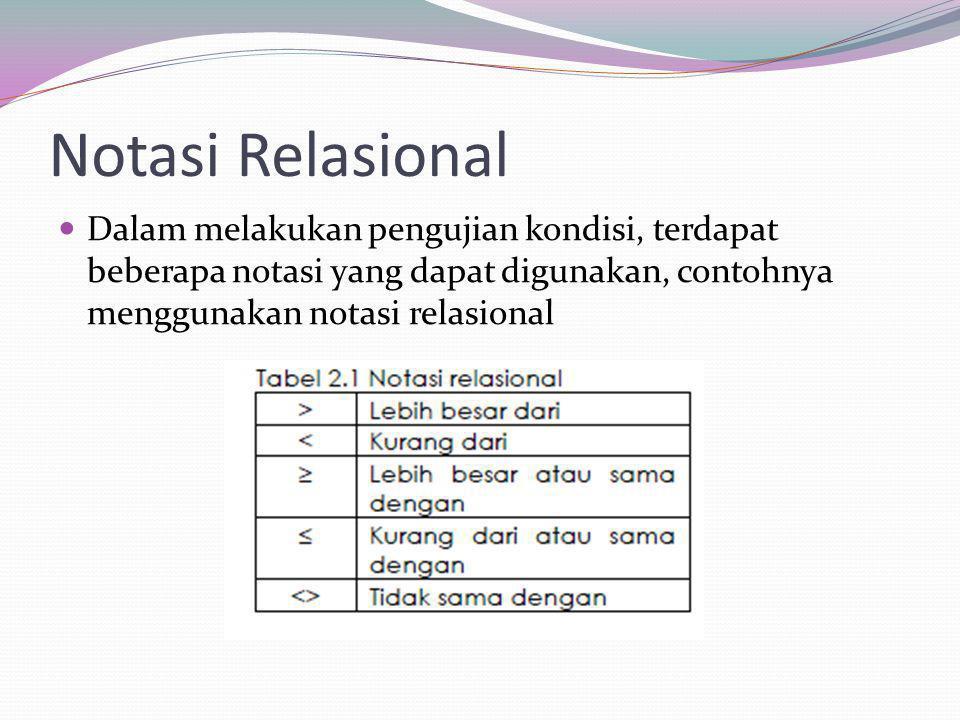 Notasi Relasional Dalam melakukan pengujian kondisi, terdapat beberapa notasi yang dapat digunakan, contohnya menggunakan notasi relasional