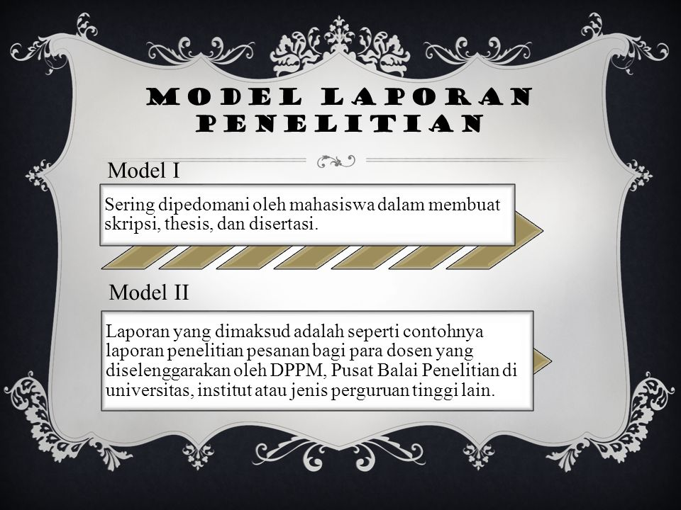 Model I Sering dipedomani oleh mahasiswa dalam membuat skripsi, thesis, dan disertasi. Model II Laporan yang dimaksud adalah seperti contohnya laporan