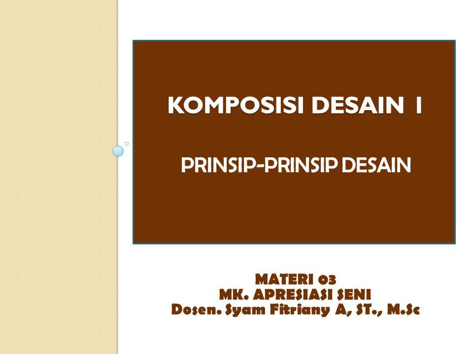 Prinsip-prinsip desain sebagai elemen komposisi bentuk/desain 1.Keseimbangan 2.Irama 3.Tekanan/Pusat perhatian 4.Skala 5.Proporsi 6.Urutan/Sequence 7.Kesatuan / Unity