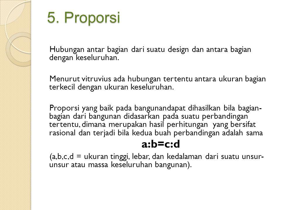5. Proporsi Hubungan antar bagian dari suatu design dan antara bagian dengan keseluruhan. Menurut vitruvius ada hubungan tertentu antara ukuran bagian